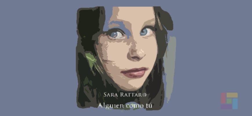 """En """"Alguien como tú"""" Sara Rattaro cuenta una conmovedora historia"""