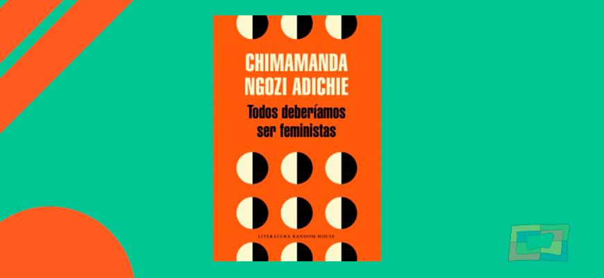 Nos dice Chimamanda Adiche que todos deberíamos ser feministas